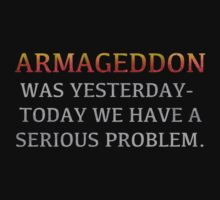 "Lisbeth's ""ARMAGEDDON WAS YESTERDAY-TODAY WE HAVE A SERIOUS PROBLEM."" T-Shirt by moviebrands"