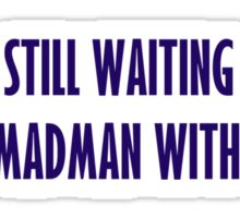 Still Waiting Sticker