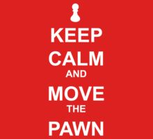 Keep Calm and Move the Pawn by picky62
