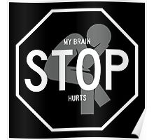 Stop, My Brain Hurts Poster
