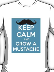 KEEP CALM AND GROW A MUSTACHE T-Shirt