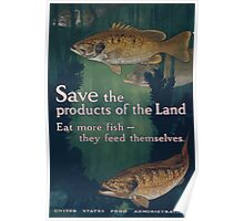 Save the products of the land Eat more fish they feed themselves United States Food Administration 002 Poster