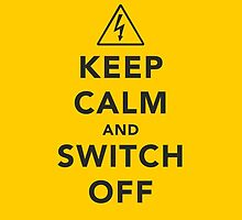 Keep calm and switch off by Chrome Clothing