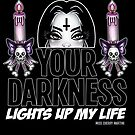 Your Darkness Lights up my Life by Miss Cherry  Martini