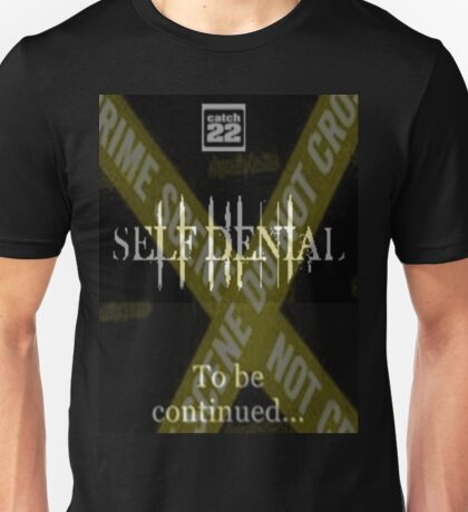 the crime of catch 22 is self denial Unisex T-Shirt