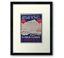 Shall we allow this record to fail Put the gold from your crops in Liberty Bonds 002 Framed Print