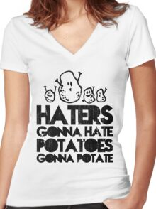 Haters gonna hate, Potatoes gonna potate Women's Fitted V-Neck T-Shirt