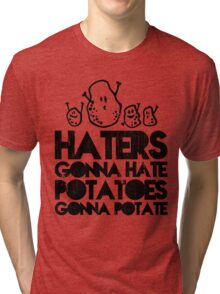 Haters gonna hate, Potatoes gonna potate Tri-blend T-Shirt