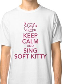 Keep calm and sing soft Kitty Classic T-Shirt