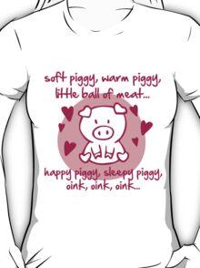 Soft piggy, warm piggy, little ball of meat... T-Shirt
