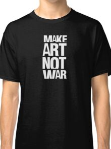 Make art not war Classic T-Shirt