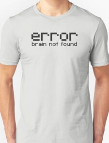 Error brain not found Unisex T-Shirt