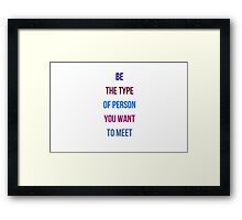 BE THE TYPE OF PERSON YOU WANT TO MEET Framed Print