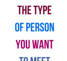 BE THE TYPE OF PERSON YOU WANT TO MEET Sticker