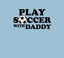 Play Soccer With Daddy T-Shirt