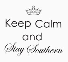 Keep Calm and Stay Southern by Gina Mieczkowski