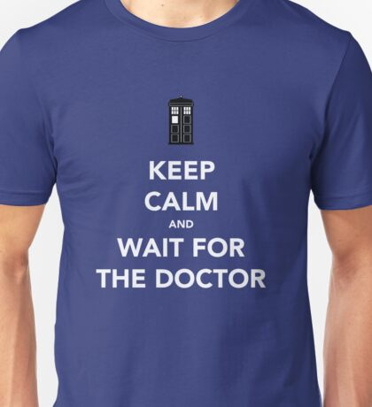 KEEP CALM AND WAIT FOR THE DOCTOR Unisex T-Shirt