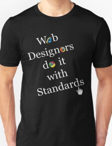 Web Designers do it with Standards Unisex T-Shirt