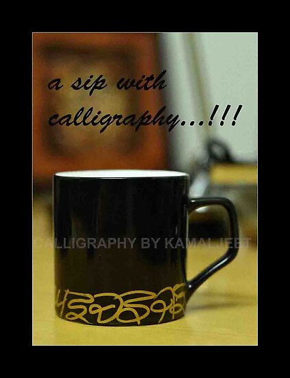 A SIP WITH CALLIGRAPHY! by kamaljeet kaur