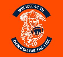 Win Lose Or Tie Denver Fan Till I Die. Unisex T-Shirt
