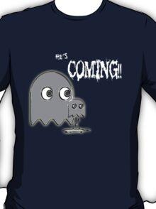 He's Coming...... T-Shirt