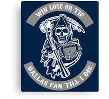 Win Lose Or Tie Dallas Fan Till I Die. Canvas Print