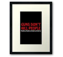 Guns dont kill people people people people people Framed Print