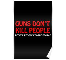 Guns dont kill people people people people people Poster