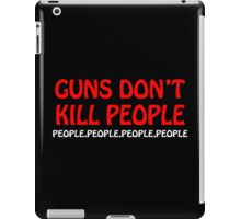 Guns dont kill people people people people people iPad Case/Skin