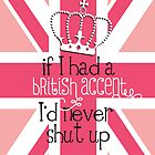 If I had a British accent I'd never Shut Up by GirlyGirl