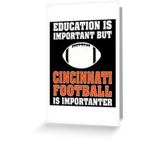 Education Is Important. Cincinnati Football Is Importanter. Greeting Card