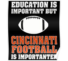 Education Is Important. Cincinnati Football Is Importanter. Poster