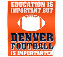 Education Is Important. Denver Football Is Importanter. Poster