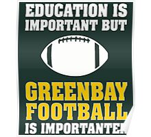 Education Is Important. Green Bay Football Is Importanter. Poster