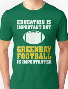 Education Is Important. Green Bay Football Is Importanter. Unisex T-Shirt