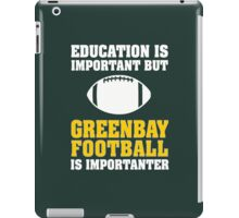 Education Is Important. Green Bay Football Is Importanter. iPad Case/Skin
