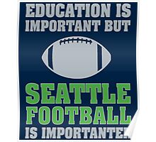 Education Is Important. Seattle Football Is Importanter. Poster