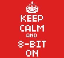 Keep Calm and 8-Bit On by Lynn Lamour