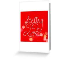Feeling 22 Greeting Card