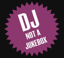 DJ not a jukebox by WAMTEES