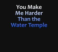 You Make Me Harder Than the Water Temple Unisex T-Shirt