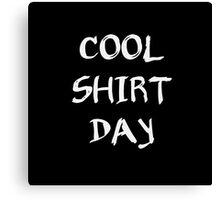 cool shirt day Canvas Print