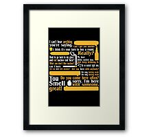 I cant hear anything youre saying Framed Print