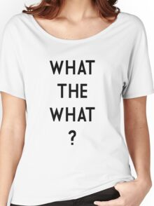 What the What Women's Relaxed Fit T-Shirt