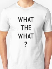 What the What T-Shirt