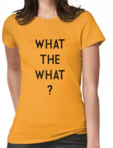 What the What Womens Fitted T-Shirt