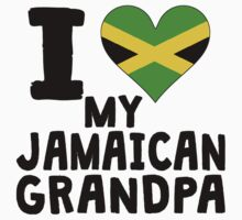 I Heart My Jamaican Grandpa by ReallyAwesome