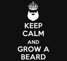Keep Calm and Grow a Beard by FC Designs