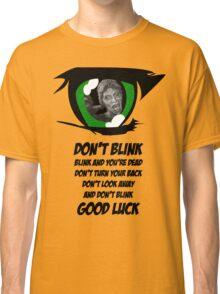 Don't Blink. Good Luck. Classic T-Shirt