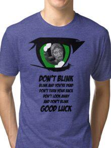 Don't Blink. Good Luck. Tri-blend T-Shirt